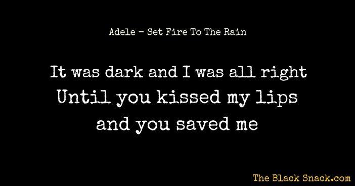 CITAZIONE SET FIRE TO THE RAIN di ADELE - Scopri le migliori citazioni delle canzoni dei tuoi cantanti preferiti su theblacksnack.com