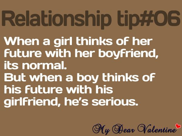 """""""When a girl thinks of her future with her boyfriend, it's normal, but when a boy thinks of his future with his girlfriend, he's serious."""" ~Unknown"""