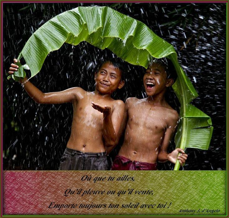 Où que tu ailles qu'il pleuve ou qu'il vente, emporte toujours ton soleil avec toi ! Anthony J. d'Angelo  (écrivain américain)
