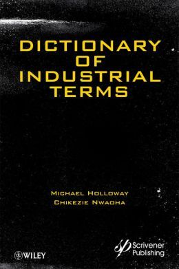 Dictionary of industrial terms / Michael Holloway, Chikezie Nwaoha