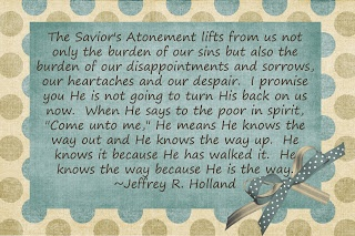The Atonement; he is the way. Jeffery R Holland