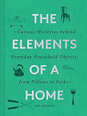 The Elements of a Home: Curious Histories behind Everyday