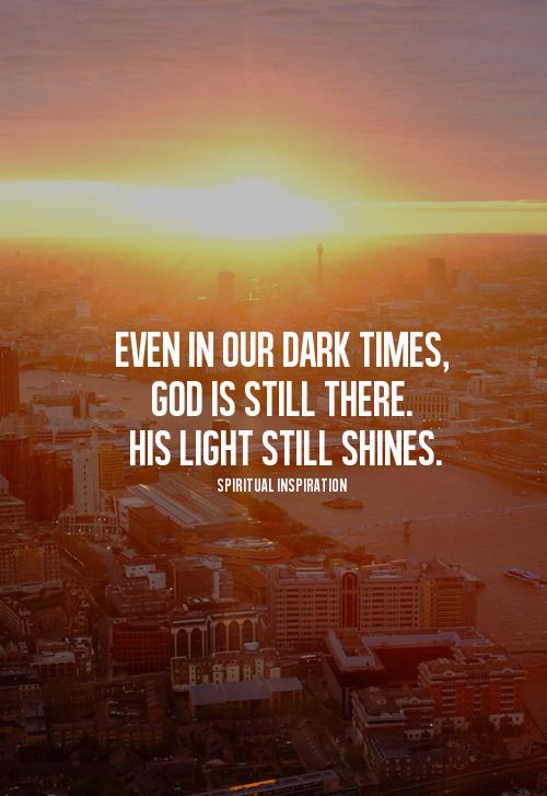 Even in our dark times, God is still there quotes god faith : always praying