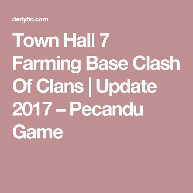 Town Hall 7 Farming Base Clash Of Clans | Update 2017 – Pecandu Game
