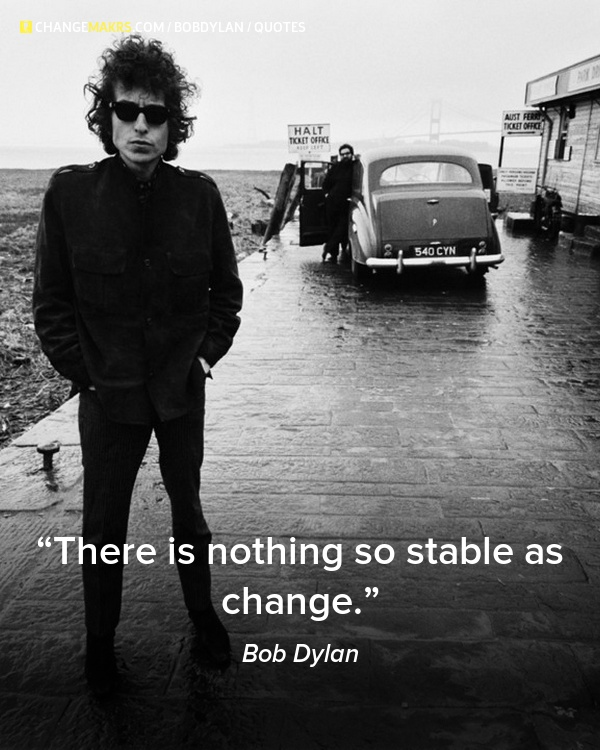 """There is nothing so stable as change"", Bob Dylan - http://chng.mk/46316/tu"