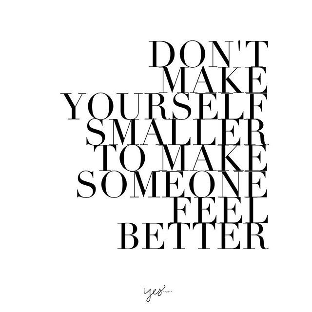 Don't make yourself smaller to make someone eeel better. For more motivational, inspirational quotes for female creatives, entrepreneurs, and girl bosses follow us at www.instagram.com/yessupply