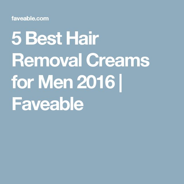 5 Best Hair Removal Creams for Men 2016   Faveable