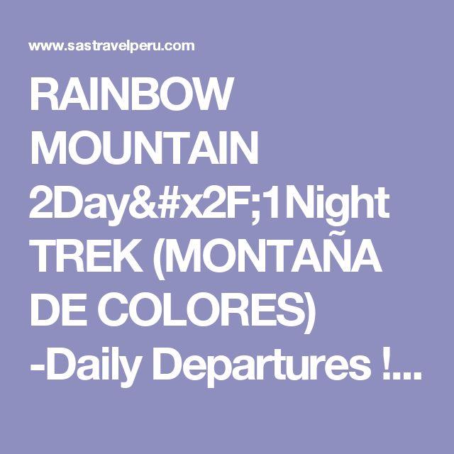 RAINBOW MOUNTAIN 2Day/1Night TREK (MONTAÑA DE COLORES)  -Daily Departures !!! - SAS Travel Peru - Cusco, Peru