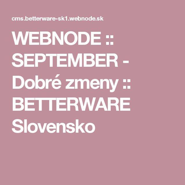 WEBNODE :: SEPTEMBER - Dobré zmeny :: BETTERWARE Slovensko