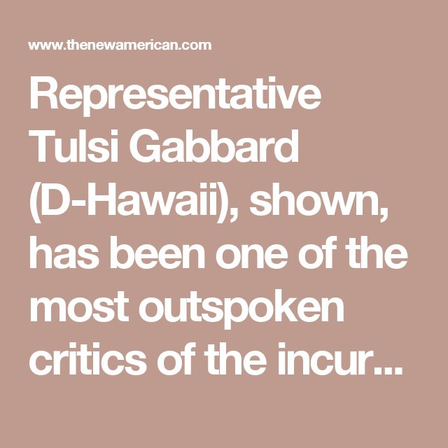"""Representative Tulsi Gabbard (D-Hawaii), shown, has been one of the most outspoken critics of the incursion. The day of the attack, she issued a scathing press release calling it an """"illegal regime change war"""" that is """"short-sighted"""" and """"could lead to nuclear war"""" with Russia. She also expressed skepticism over Syrian President Bashar al-Assad's alleged responsibility for a chemical-weapons attack in northwestern Syria last week, which the Trump administration used to justify its actions."""