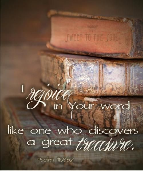Psalm 119:162 ~ I rejoice in Your Word like one who discovers a great treasure!