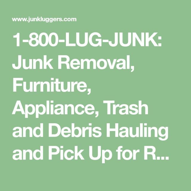 1-800-LUG-JUNK: Junk Removal, Furniture, Appliance, Trash and Debris Hauling and Pick Up for Recycling or Donation | junkluggers.com