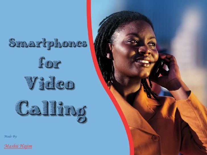 smartphones-for-video-calling by Mashii Hajim via Slideshare