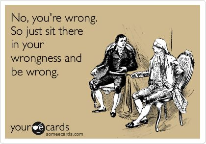 Yep, you're wrong!: Remember This, To My Husband, Some People, My Life, Well Said, Wrong Wrong, Shut Up, Haha So True