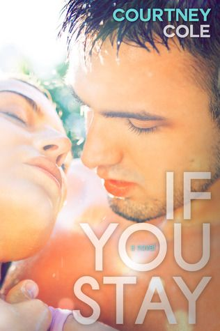 Goodreads | If You Stay (Beautifully Broken, #1) by Courtney Cole