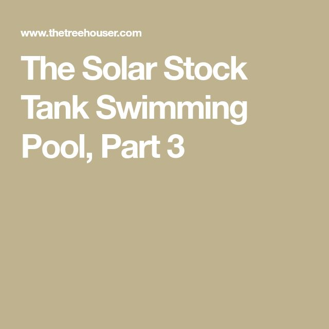 The Solar Stock Tank Swimming Pool, Part 3