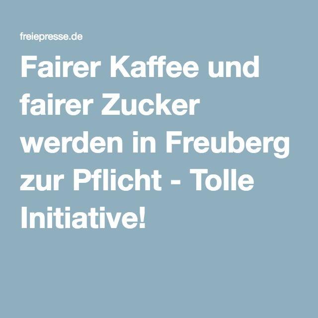 Fairer Kaffee und fairer Zucker werden in Freuberg zur Pflicht - Tolle Initiative!