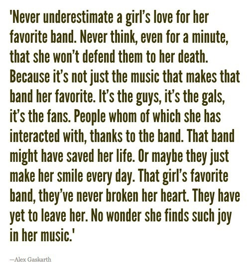 """Never underestimate a girl's love for her favorite band....They've never broken her heart. They have yet to leave her. No wonder she finds such joy in her music"""""""
