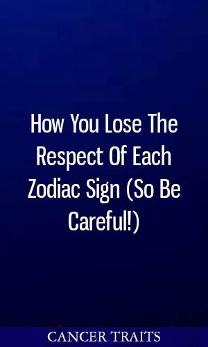 How lose respect each zodiac sign