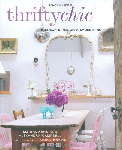 Thrifty Chic: Interior Style on a Shoestring by Liz Bauwens