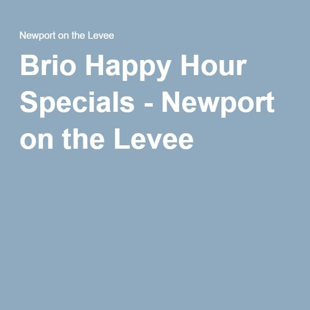 Brio Happy Hour Specials - Newport on the Levee