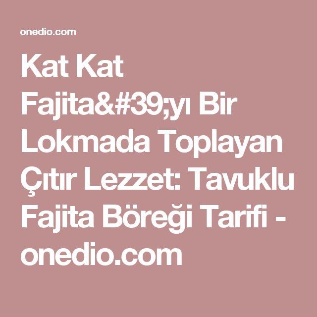 Kat Kat Fajita'yı Bir Lokmada Toplayan Çıtır Lezzet: Tavuklu Fajita Böreği Tarifi - onedio.com