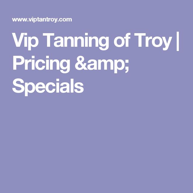 Vip Tanning of Troy | Pricing & Specials