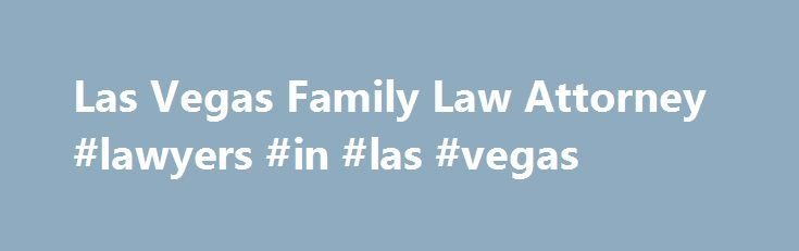 Las Vegas Family Law Attorney #lawyers #in #las #vegas http://india.nef2.com/las-vegas-family-law-attorney-lawyers-in-las-vegas/  # Las Vegas Divorce and Family Law Attorneys Personalized Representation and Compassionate Service for Better Results Clark County families know that life in Las Vegas is not always glitz and glamour. You face the same struggles, joys, and conflicts as families anywhere else. If you need a Las Vegas family lawyer to help you resolve conflicts, we at The Hill Law…