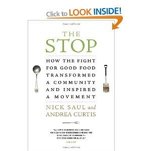 The Stop: How the Fight for Good Food Transformed a Community and Inspired a Movement: Nick Saul, Andrea Curtis: 9780307360786: Books - Amazon.ca