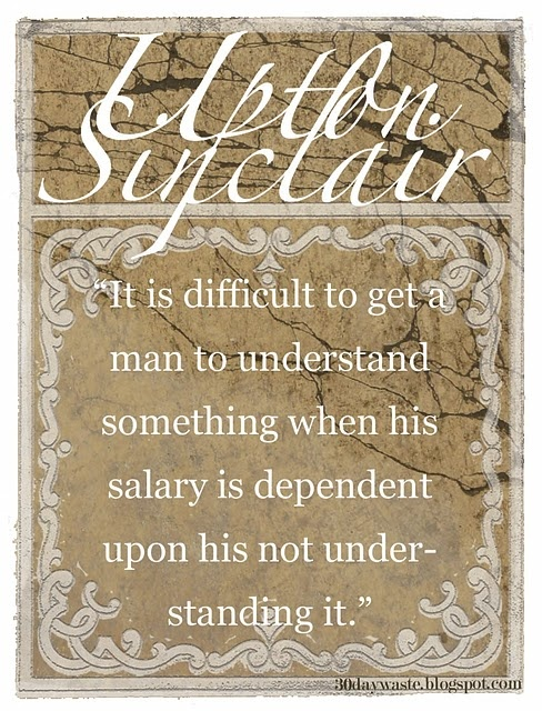 A quote from Upton Sinclair.