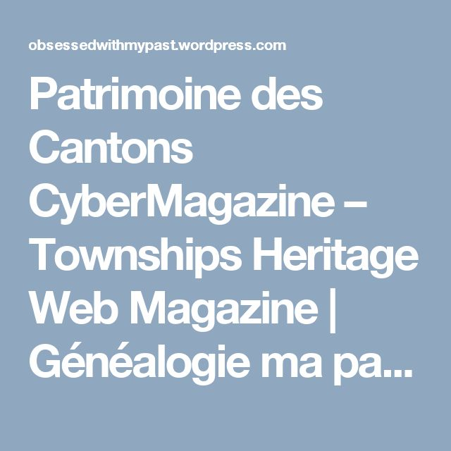 Patrimoine des Cantons CyberMagazine – Townships Heritage Web Magazine | Généalogie ma passion! Obsessed with my past!