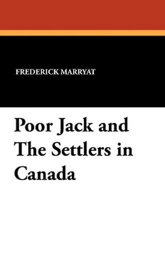 Poor Jack and The Settlers in Canada, by Captain Frederick Marryat (Paperback)