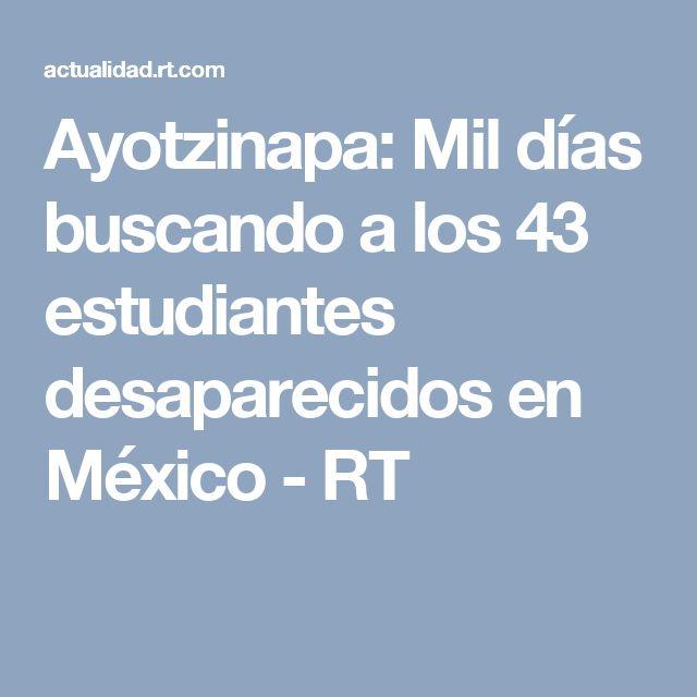 Ayotzinapa: Mil días buscando a los 43 estudiantes desaparecidos en México - RT