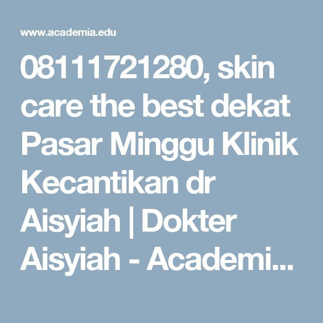 08111721280, skin care the best dekat Pasar Minggu Klinik Kecantikan dr Aisyiah | Dokter Aisyiah - Academia.edu