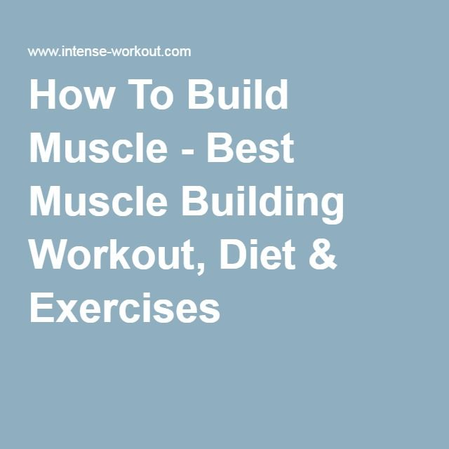 How To Build Muscle - Best Muscle Building Workout, Diet & Exercises