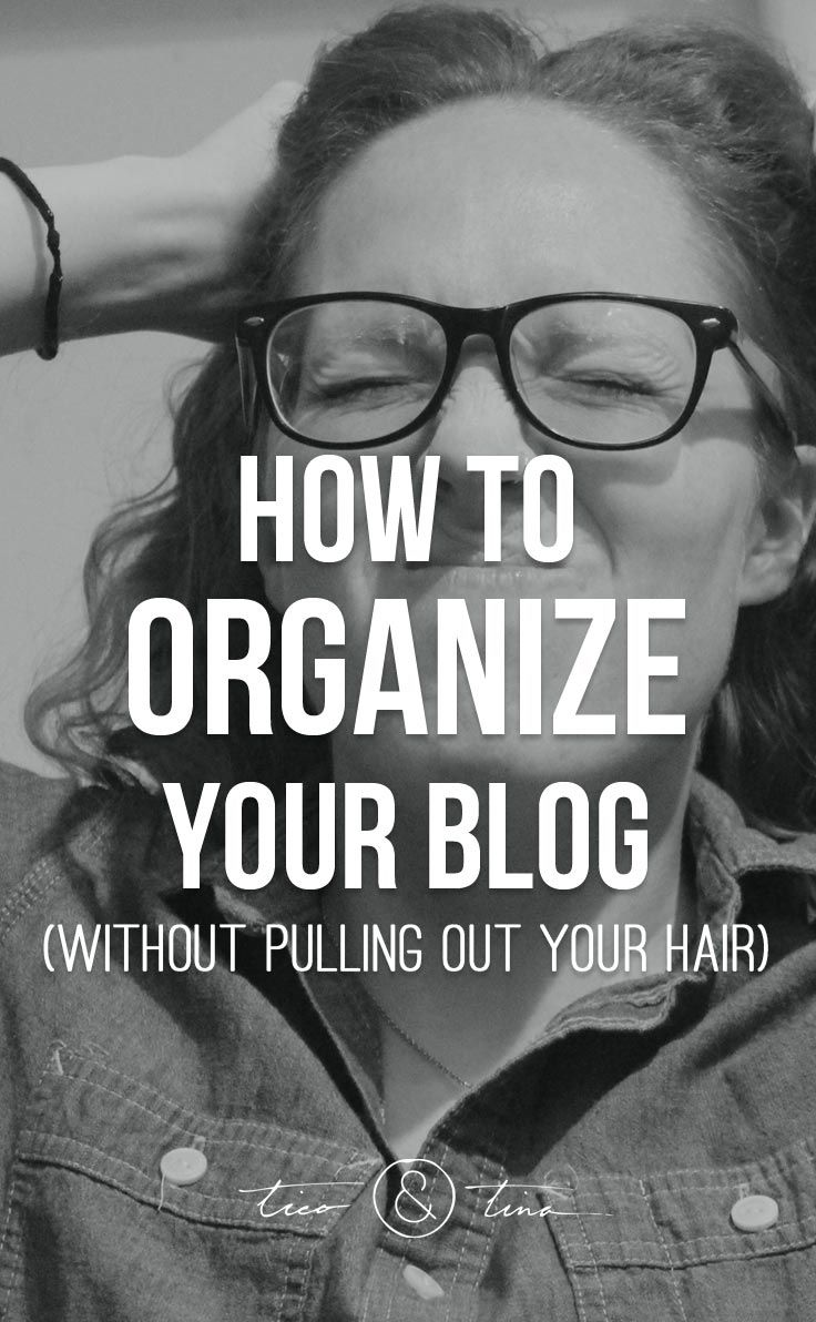 How to Organize Your Blog Without Pulling Out Your Hair