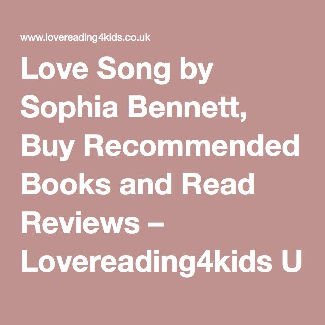 Love Song by Sophia Bennett, Buy Recommended Books and Read Reviews – Lovereading4kids UK