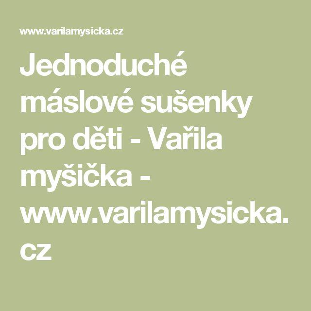 Jednoduché máslové sušenky pro děti - Vařila myšička - www.varilamysicka.cz