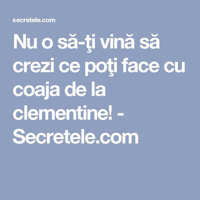Nu o să-ţi vină să crezi ce poţi face cu coaja de la clementine! - Secretele.com