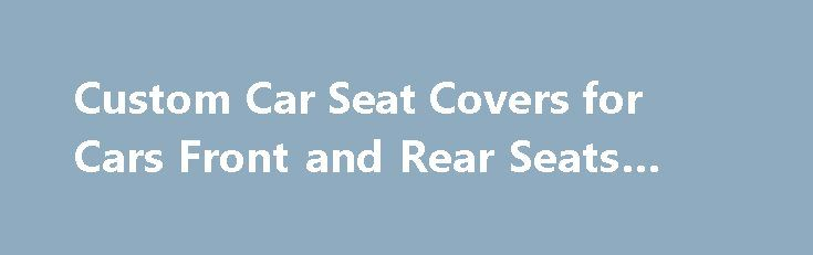Custom Car Seat Covers for Cars Front and Rear Seats #car #pc http://car.remmont.com/custom-car-seat-covers-for-cars-front-and-rear-seats-car-pc/  #seat covers for cars # Car Seat Covers Browse through the pictures below to see for yourself just how tailor fitted our custom car seat covers look installed in actual front and rear car seats. We don't offer alot of fancy different materials that look pretty but don't hold up to the task. We only […]The post Custom Car Seat Covers for Cars Front…