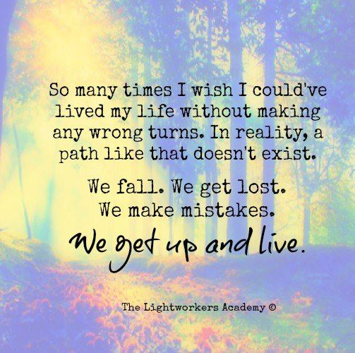 So Many times I wish I couldve lived my life without making any wrong turns. In reality a path like that doesnt exist. We fall. We get lost. We make mistakes. We get up and Live!