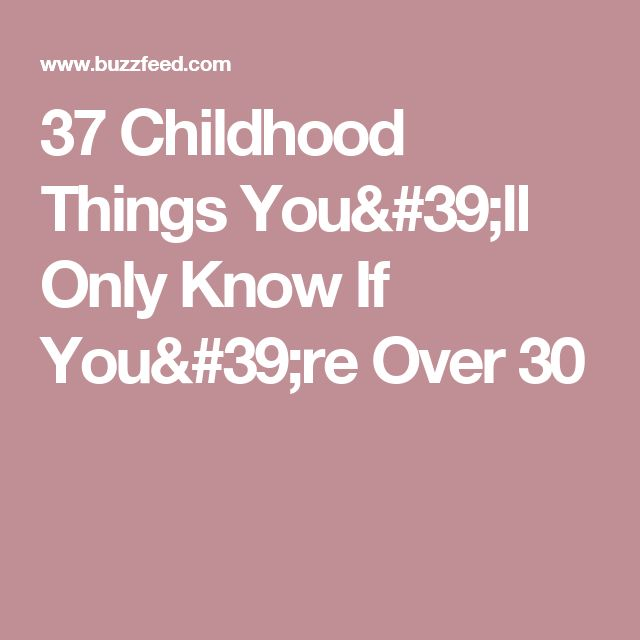 37 Childhood Things You'll Only Know If You're Over 30