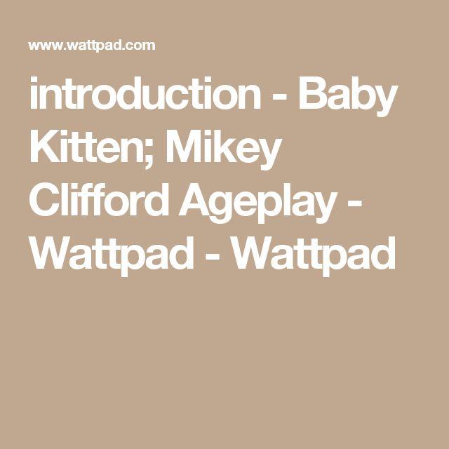 introduction - Baby Kitten; Mikey Clifford Ageplay - Wattpad - Wattpad