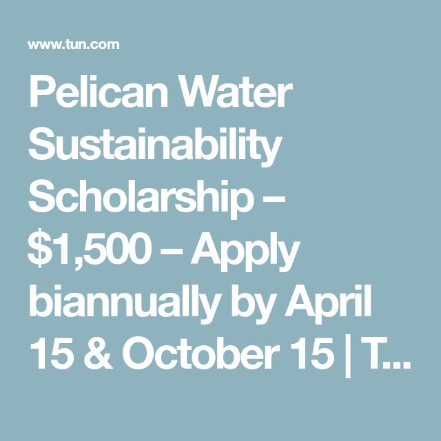 Pelican Water Sustainability Scholarship – $1,500 – Apply biannually by April 15 & October 15 | The University Network