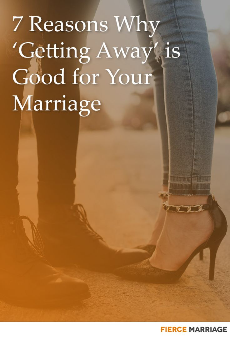 7 Reasons Why 'Getting Away' is Good for Your Marriage #fiercemarriage https://fiercemarriage.com/7-reasons-getting-away-good-marriage