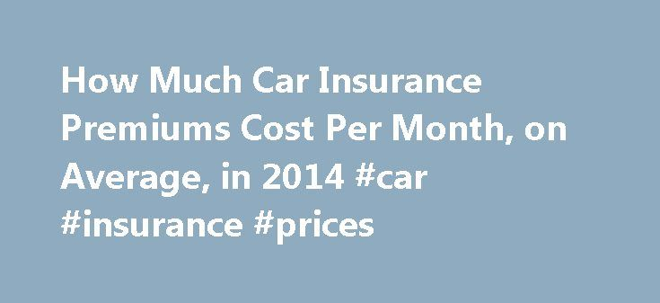 How Much Car Insurance Premiums Cost Per Month, on Average, in 2014 #car #insurance #prices http://insurance.remmont.com/how-much-car-insurance-premiums-cost-per-month-on-average-in-2014-car-insurance-prices/  #car insurance cost # 2014 Averages: How Much Do Car Insurance Premiums Cost Per Month / Year? 2014, Home Buying Institute | All rights reserved Start here: It's one of the most common questions we get from car buyers: How much does car insurance cost per year, and per month, on…