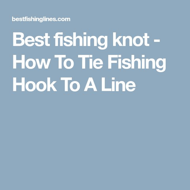 Best fishing knot - How To Tie Fishing Hook To A Line