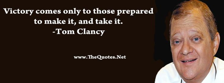 Victory comes only to those prepared to make it, and take it. #Victory #quote #Tom #Clancy