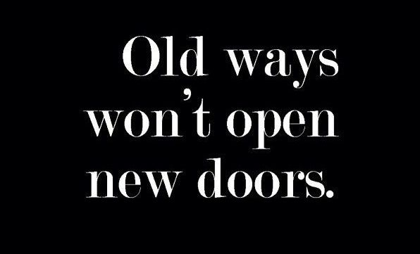 """""""Old ways won't open new doors."""" Be open to new thoughts and new approaches, and create a new, improved life."""