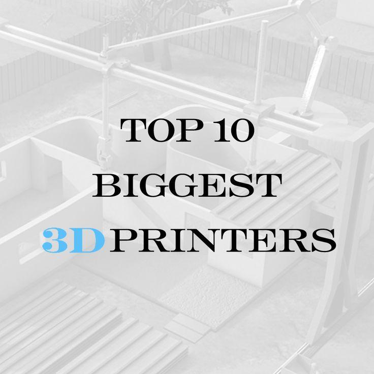 top 10 biggest 3D printers